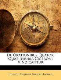 De Orationibus Quator: Quae Iniuria Ciceroni Vindicantur