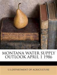 MONTANA WATER SUPPLY OUTLOOK APRIL 1 1986