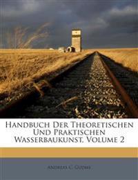Handbuch Der Theoretischen Und Praktischen Wasserbaukunst, Volume 2