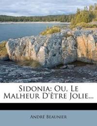 Sidonia: Ou, Le Malheur D'être Jolie...