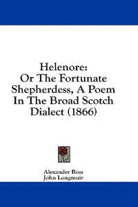 Helenore: Or The Fortunate Shepherdess, A Poem In The Broad Scotch Dialect (1866)