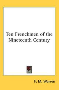 Ten Frenchmen of the Nineteenth Century