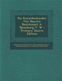 Die Kunstdenkmäler Von Bayern: Bezirksamt A. Neunburg V. W