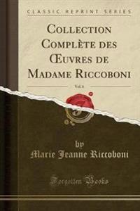 Collection Compl te Des Oeuvres de Madame Riccoboni, Vol. 6 (Classic Reprint)