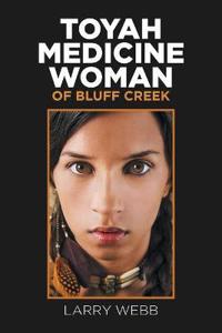 Toyah Medicine Woman of Bluff Creek