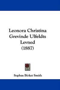 Leonora Christina Grevinde Ulfeldts Levned