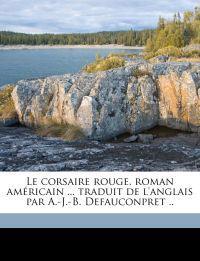 Le corsaire rouge, roman américain ... traduit de l'anglais par A.-J.-B. Defauconpret ..