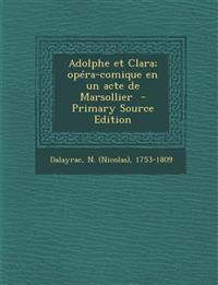 Adolphe Et Clara; Opera-Comique En Un Acte de Marsollier