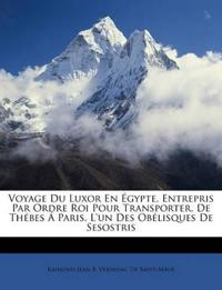 Voyage Du Luxor En Égypte, Entrepris Par Ordre Roi Pour Transporter, De Thébes Á Paris, L'un Des Obélisques De Sesostris