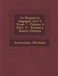 In Porphyrii Isagogen sive V Voces ... Volume 4 Part. 3 - Primary Source Edition