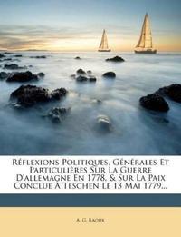 Réflexions Politiques, Générales Et Particulières Sur La Guerre D'allemagne En 1778, & Sur La Paix Conclue À Teschen Le 13 Mai 1779...