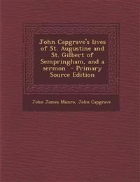 John Capgrave's Lives of St. Augustine and St. Gilbert of Sempringham, and a Sermon - Primary Source Edition