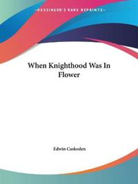 When Knighthood Was in Flower 1898