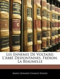 Les Ennemis De Voltaire: L'abbé Desfontaines. Fréron. La Beaumelle