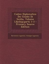 Codice Diplomatico Dei Giudei Di Sicilia, Volume 3, Parts 1-3 - Primary Source Edition