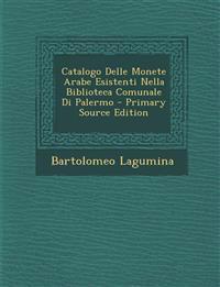 Catalogo Delle Monete Arabe Esistenti Nella Biblioteca Comunale Di Palermo - Primary Source Edition