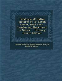 Catalogue of Italian Pictures at 16, South Street, Park Lane, London and Buckhurst in Sussex - Primary Source Edition