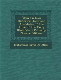 'ilam-En-Nas: Historical Tales and Anecdotes of the Time of the Early Khalifahs - Primary Source Edition