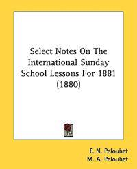Select Notes on the International Sunday School Lessons for 1881