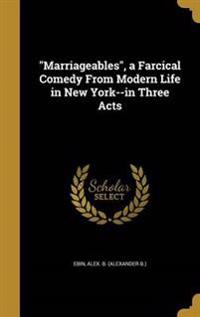 MARRIAGEABLES A FARCICAL COMED