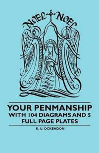 Your Penmanship - With 104 Diagrams and 5 Full Page Plates