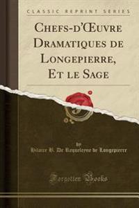 Chefs-d'OEuvre Dramatiques de Longepierre, Et le Sage (Classic Reprint)