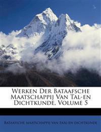 Werken Der Bataafsche Maatschappij Van Tal-en Dichtkunde, Volume 5