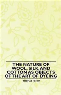 The Nature of Wool, Silk, and Cotton as Objects of the Art of Dyeing