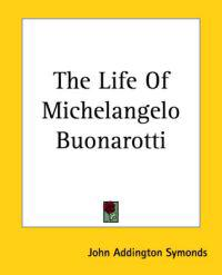 The Life Of Michelangelo Buonarotti