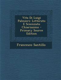 Vita Di Luigi Palmieri: Letterato E Scienziato Chiarissimo - Primary Source Edition