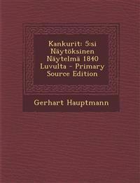 Kankurit: 5: Si Naytoksinen Naytelma 1840 Luvulta - Primary Source Edition