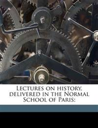 Lectures on history, delivered in the Normal School of Paris;