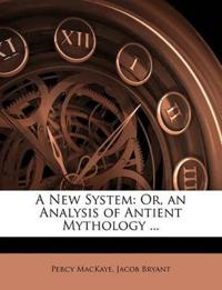 A New System: Or, an Analysis of Antient Mythology ...