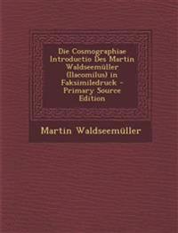 Die Cosmographiae Introductio Des Martin Waldseemüller (Ilacomilus) in Faksimiledruck