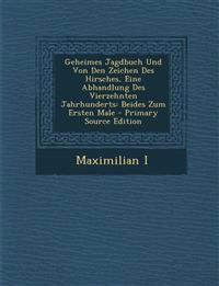 Geheimes Jagdbuch Und Von Den Zeichen Des Hirsches, Eine Abhandlung Des Vierzehnten Jahrhunderts: Beides Zum Ersten Male - Primary Source Edition