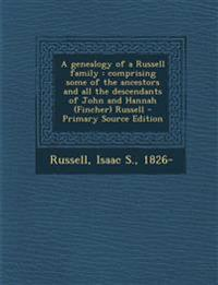 A genealogy of a Russell family : comprising some of the ancestors and all the descendants of John and Hannah (Fincher) Russell
