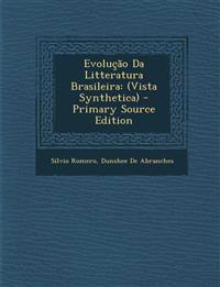 Evolução Da Litteratura Brasileira: (Vista Synthetica)