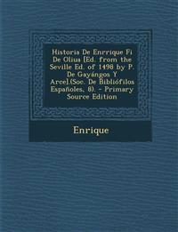 Historia de Enrrique Fi de Oliua [Ed. from the Seville Ed. of 1498 by P. de Gayangos y Arce].(Soc. de Bibliofilos Espanoles, 8). - Primary Source Edit