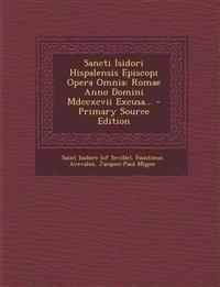 Sancti Isidori Hispalensis Episcopi Opera Omnia: Romae Anno Domini Mdccxcvii Excusa...