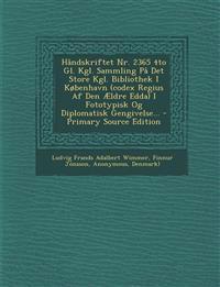 Handskriftet NR. 2365 4to Gl. Kgl. Sammling Pa Det Store Kgl. Bibliothek I Kobenhavn (Codex Regius AF Den Aeldre Edda) I Fototypisk Og Diplomatisk Gen