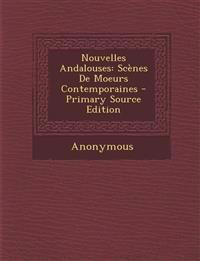 Nouvelles Andalouses: Scènes De Moeurs Contemporaines - Primary Source Edition