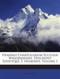 Hemingi Chartularium Ecclesiæ Wigorniensis, Descripsit Ediditque T. Hearnius, Volume 1