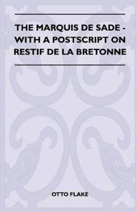 The Marquis De Sade - With A Postscript On Restif De La Bretonne