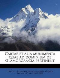Cartae et alia munimenta quae ad dominium de Glamorgancia pertinent Volume 02