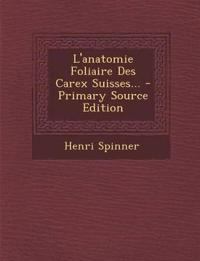 L'anatomie Foliaire Des Carex Suisses... - Primary Source Edition