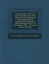 Lezione Sopra I Sette P. Ricordati Da Dante Nel Canto IX Del Purgatorio: Detta Della Società Colombaria Fiorentina Nell'adunanza Del Dì 10 Settembre 1