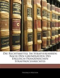 Die Rechtsmittel Im Strafverfahren: nach den Grundsätzen des englisch-französischen Strafprocessrechtes, Erste Abteilung