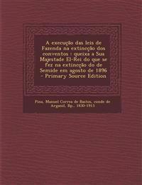 A execução das leis de Fazenda na extincção dos conventos : queixa a Sua Majestade El-Rei do que se fez na extincção do de Semide em agosto de 1896