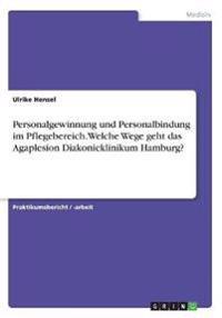 Personalgewinnung und Personalbindung im Pflegebereich.Welche Wege geht das Agaplesion Diakonieklinikum Hamburg?