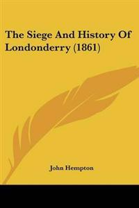 The Siege and History of Londonderry